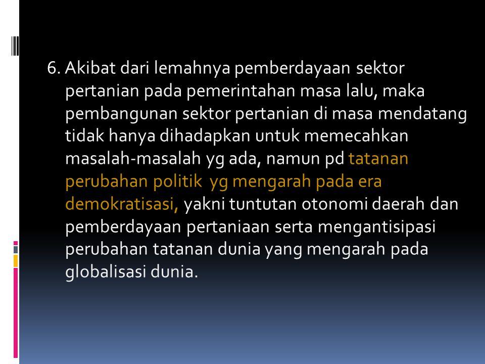 4. Fakta menunjukkan potensi pertanian di Indonesia sangat besar, namun sampai saaat ini pelaku ekonomi yg terlibat dalam sektor ini termasuk golongan