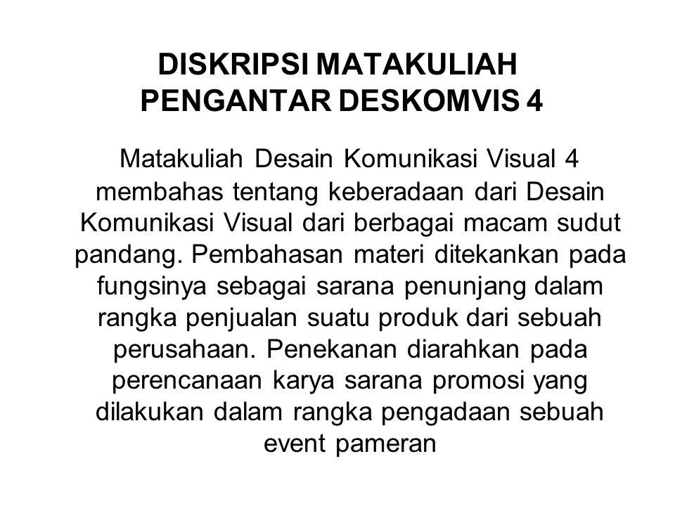 DISKRIPSI MATAKULIAH PENGANTAR DESKOMVIS 4 Matakuliah Desain Komunikasi Visual 4 membahas tentang keberadaan dari Desain Komunikasi Visual dari berbagai macam sudut pandang.