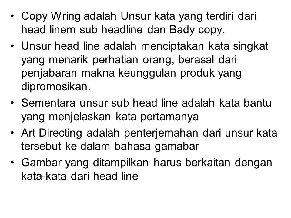 Copy Wring adalah Unsur kata yang terdiri dari head linem sub headline dan Bady copy.
