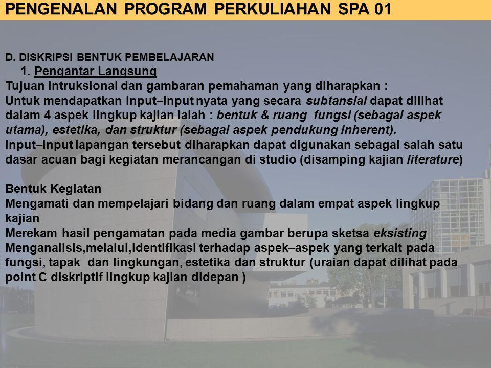 PENGENALAN PROGRAM PERKULIAHAN SPA 01 D.DISKRIPSI BENTUK PEMBELAJARAN 1.