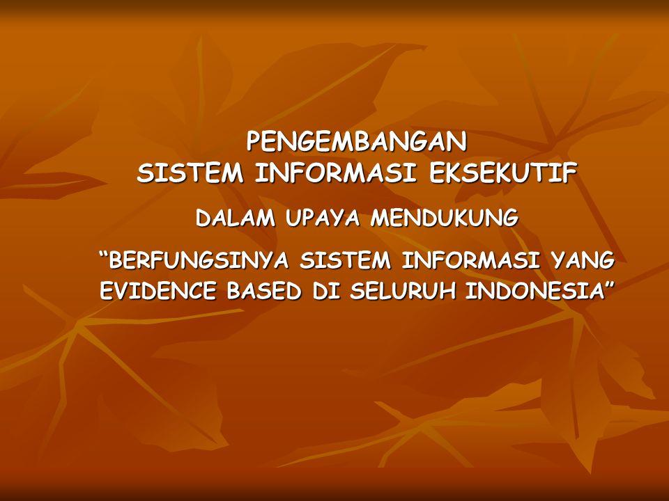 """PENGEMBANGAN SISTEM INFORMASI EKSEKUTIF DALAM UPAYA MENDUKUNG """"BERFUNGSINYA SISTEM INFORMASI YANG EVIDENCE BASED DI SELURUH INDONESIA"""""""