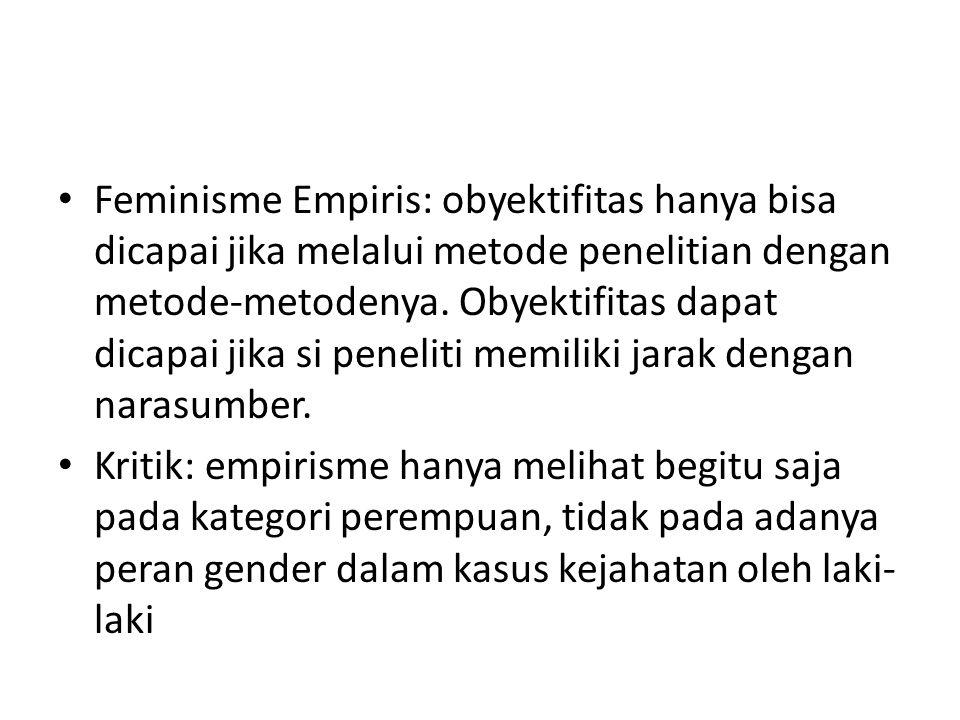 Feminisme Empiris: obyektifitas hanya bisa dicapai jika melalui metode penelitian dengan metode-metodenya.