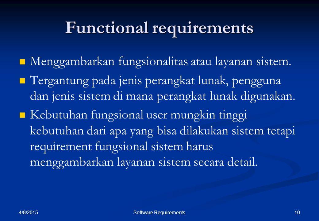 4/8/2015 10Software Requirements Functional requirements Menggambarkan fungsionalitas atau layanan sistem. Tergantung pada jenis perangkat lunak, peng