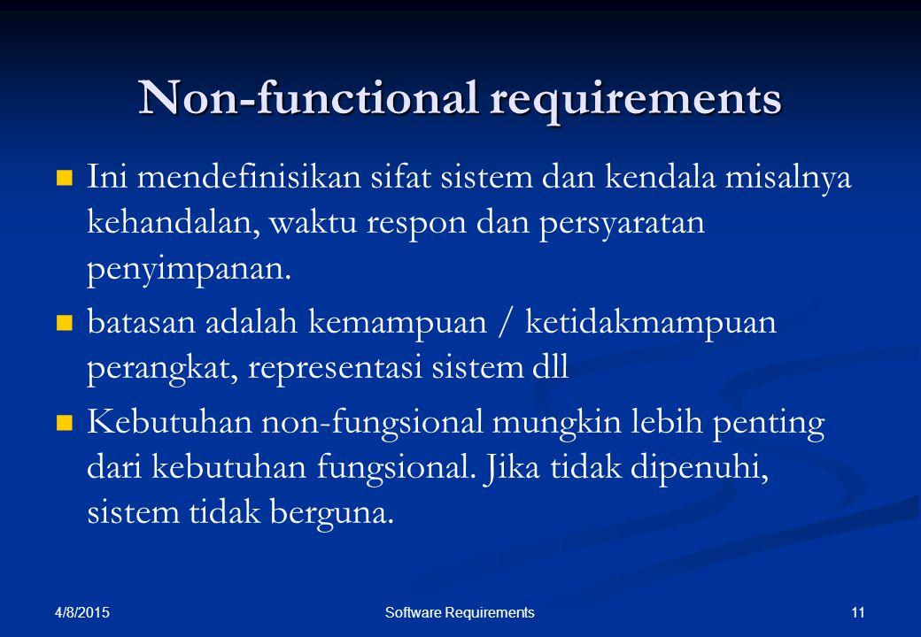4/8/2015 11Software Requirements Non-functional requirements Ini mendefinisikan sifat sistem dan kendala misalnya kehandalan, waktu respon dan persyar