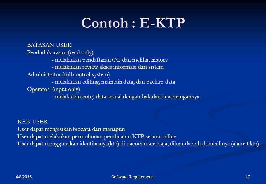 Contoh : E-KTP 4/8/2015 17Software Requirements BATASAN USER Penduduk awam (read only) - melakukan pendaftaran OL dan melihat history - melakukan revi
