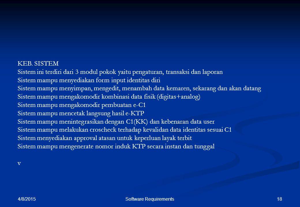 4/8/2015 18Software Requirements KEB. SISTEM Sistem ini terdiri dari 3 modul pokok yaitu pengaturan, transaksi dan laporan Sistem mampu menyediakan fo
