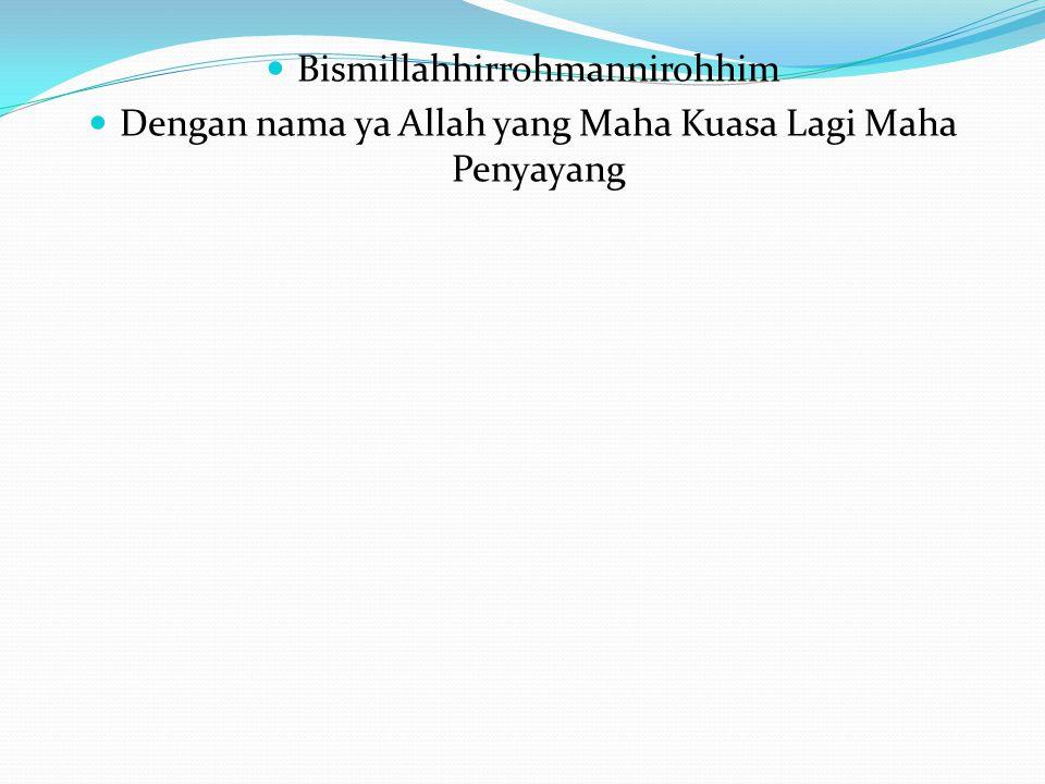 Bismillahhirrohmannirohhim Dengan nama ya Allah yang Maha Kuasa Lagi Maha Penyayang