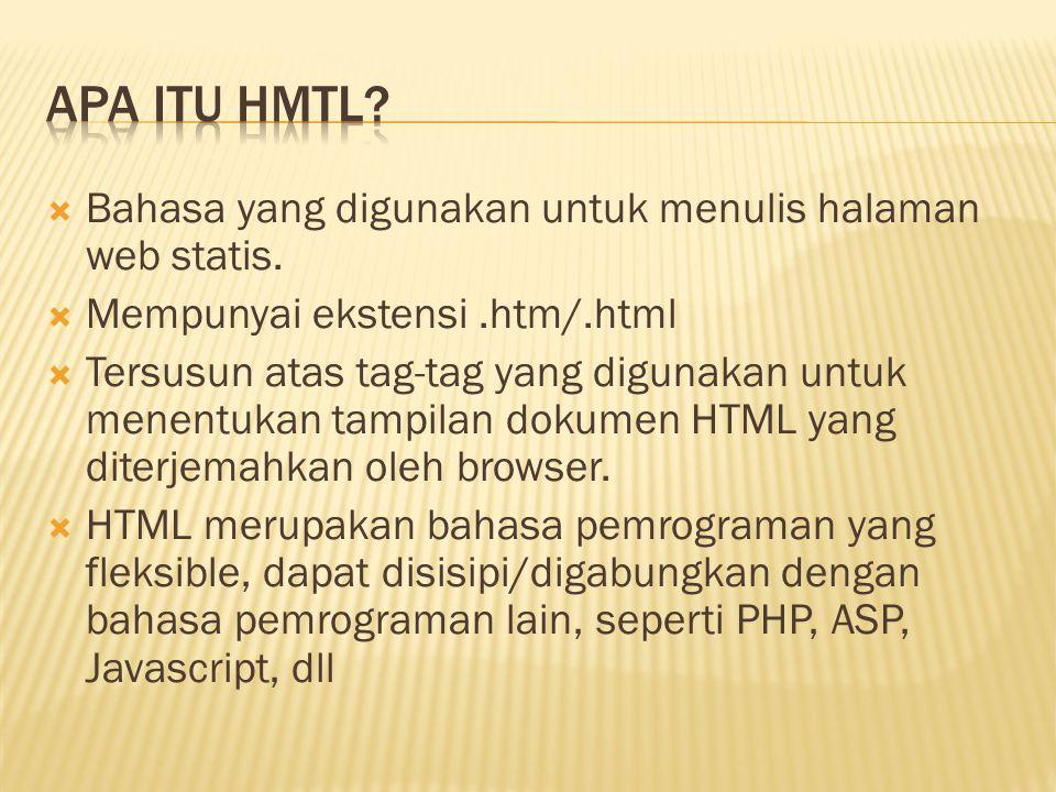  Bahasa yang digunakan untuk menulis halaman web statis.  Mempunyai ekstensi.htm/.html  Tersusun atas tag-tag yang digunakan untuk menentukan tampi