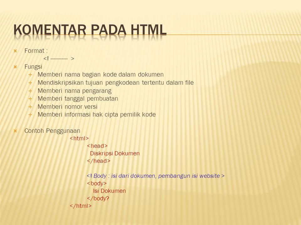  Format :  Fungsi  Memberi nama bagian kode dalam dokumen  Mendiskripsikan tujuan pengkodean tertentu dalam file  Memberi nama pengarang  Member