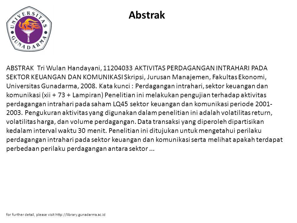 Abstrak ABSTRAK Tri Wulan Handayani, 11204033 AKTIVITAS PERDAGANGAN INTRAHARI PADA SEKTOR KEUANGAN DAN KOMUNIKASI Skripsi, Jurusan Manajemen, Fakultas Ekonomi, Universitas Gunadarma, 2008.