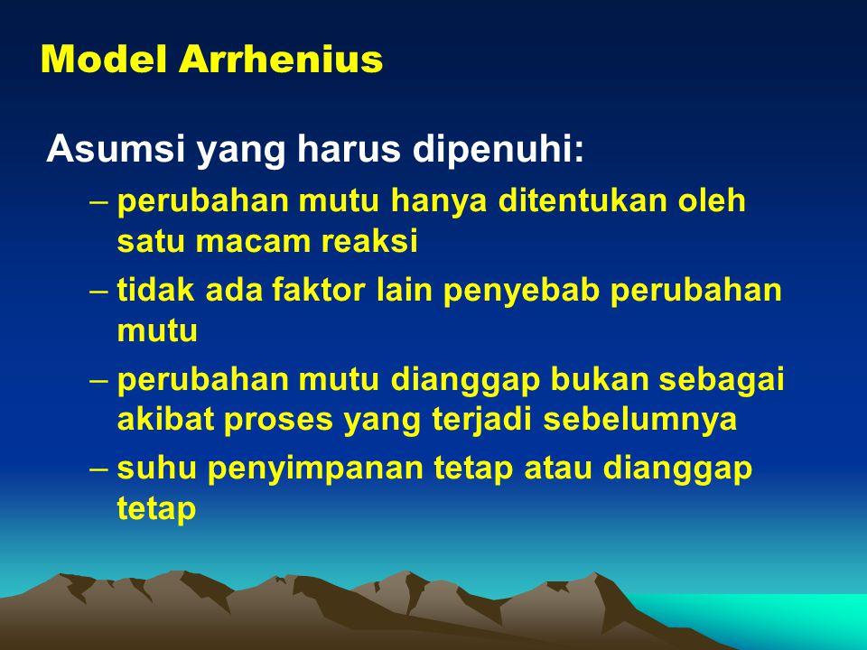 Model Arrhenius Asumsi yang harus dipenuhi: –perubahan mutu hanya ditentukan oleh satu macam reaksi –tidak ada faktor lain penyebab perubahan mutu –pe