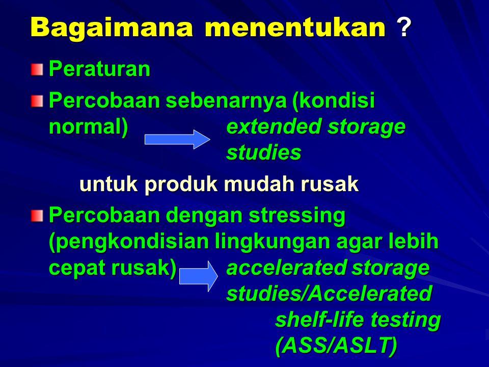 Bagaimana menentukan ? Peraturan Percobaan sebenarnya (kondisi normal)extended storage studies untuk produk mudah rusak Percobaan dengan stressing (pe