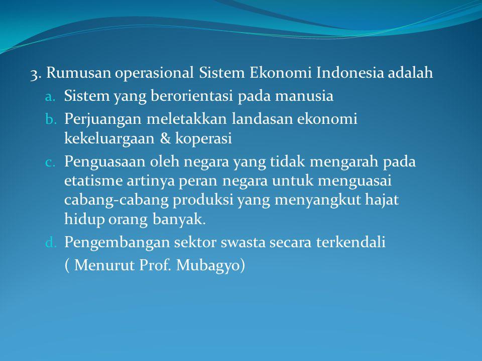1. Sistem Eonomi Indonesia memiliki ciri khas yang dapat dibedakan dengan sistem ekonomi yang berkembang karena perbedaan latar belakang sejarah, sosi