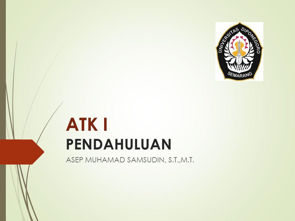 ATK I PENDAHULUAN ASEP MUHAMAD SAMSUDIN, S.T.,M.T.