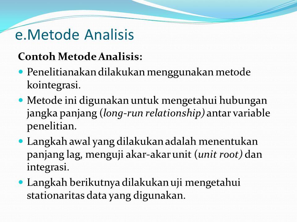 e.Metode Analisis Contoh Metode Analisis: Penelitianakan dilakukan menggunakan metode kointegrasi. Metode ini digunakan untuk mengetahui hubungan jang