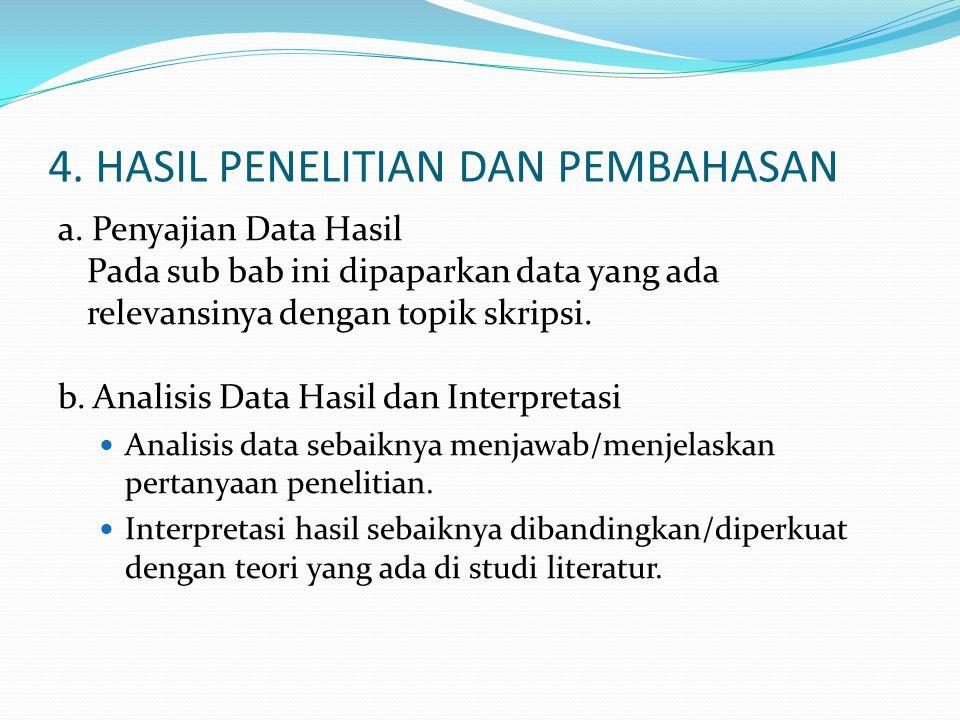 4. HASIL PENELITIAN DAN PEMBAHASAN a. Penyajian Data Hasil Pada sub bab ini dipaparkan data yang ada relevansinya dengan topik skripsi. b. Analisis Da