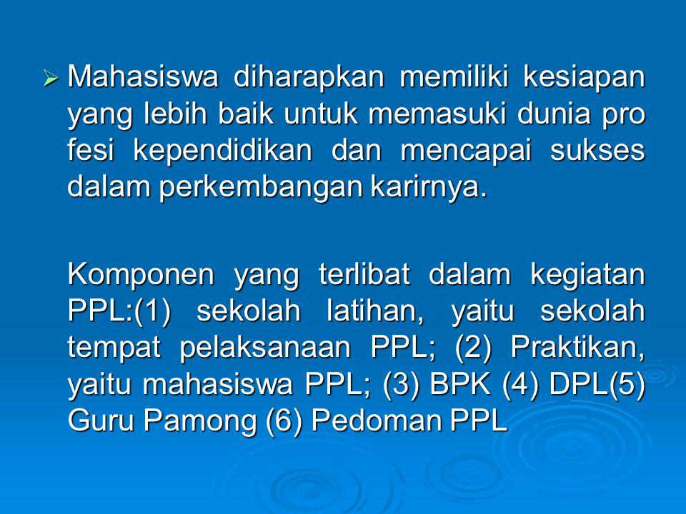  Di dalam PPL, para mahasiswa tidak hanya dituntut menggunakan pengetahu an dan keterampilan akademik yang telah diperoleh melalui perkuliahan sesuai