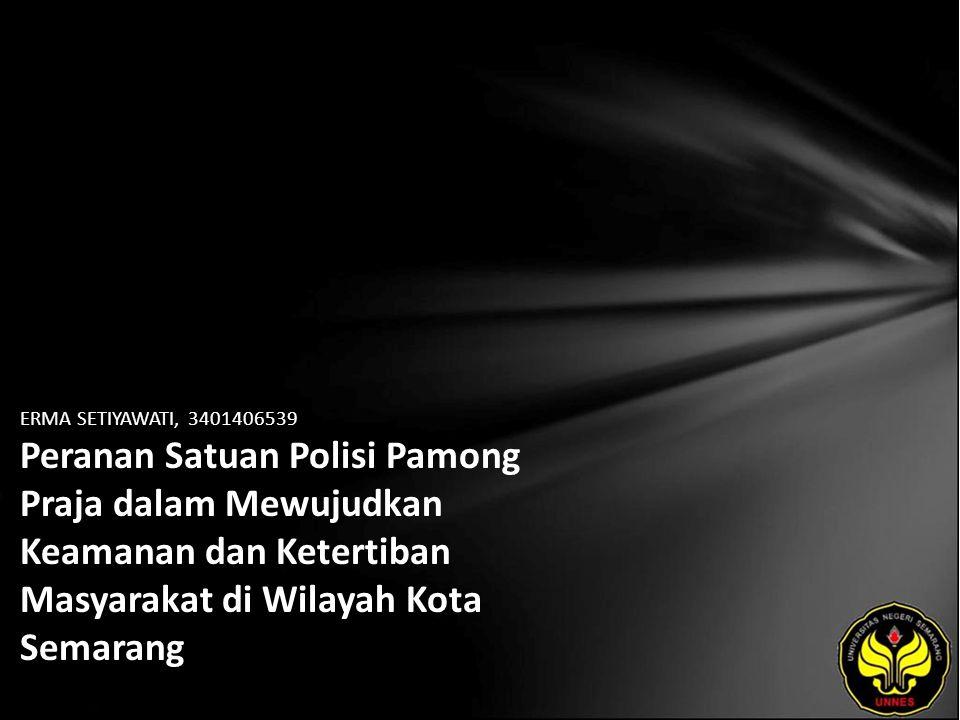 ERMA SETIYAWATI, 3401406539 Peranan Satuan Polisi Pamong Praja dalam Mewujudkan Keamanan dan Ketertiban Masyarakat di Wilayah Kota Semarang