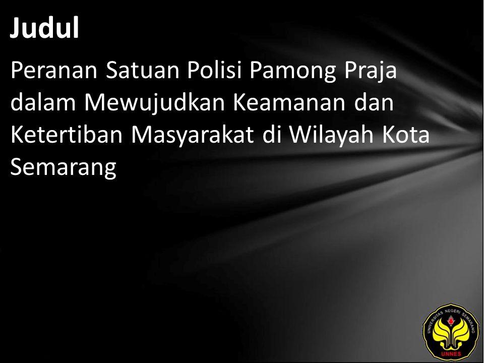 Judul Peranan Satuan Polisi Pamong Praja dalam Mewujudkan Keamanan dan Ketertiban Masyarakat di Wilayah Kota Semarang