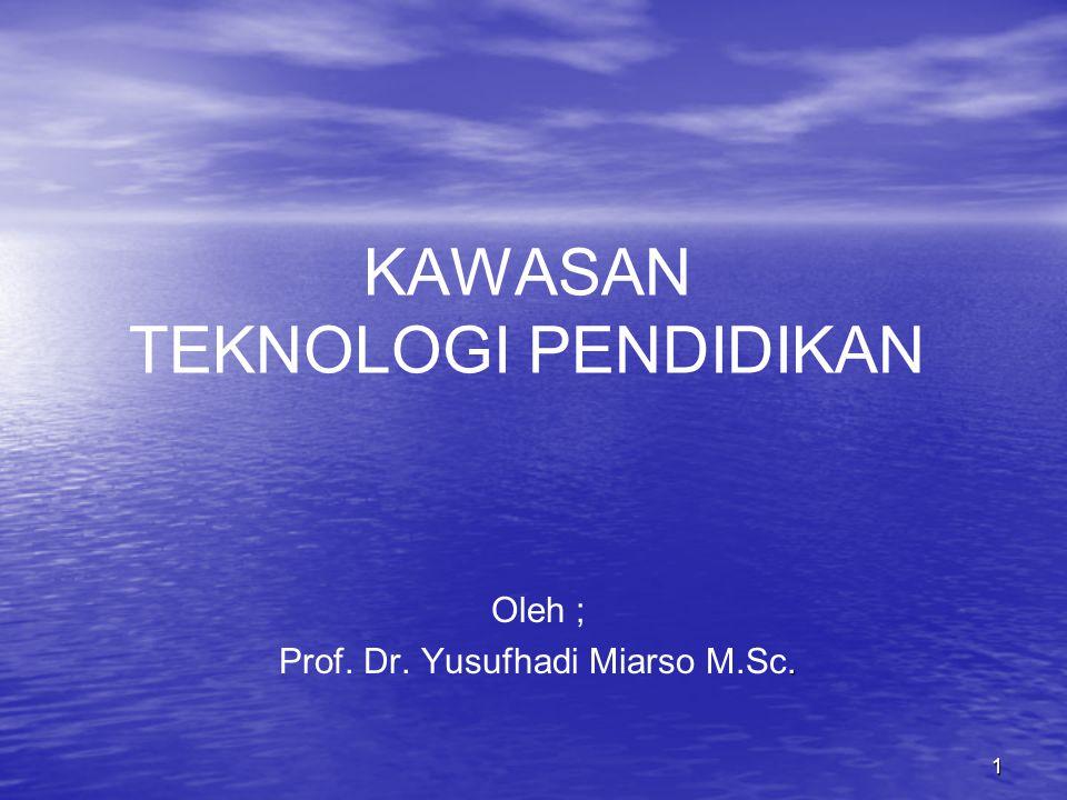 1 KAWASAN TEKNOLOGI PENDIDIKAN Oleh ;. Prof. Dr. Yusufhadi Miarso M.Sc.