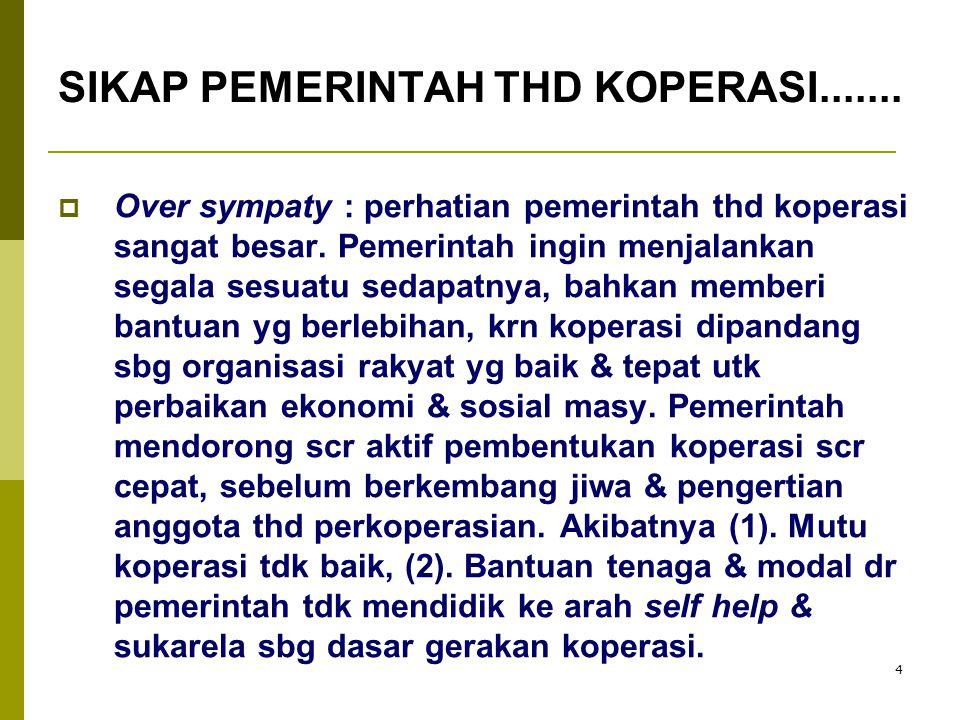 4  Over sympaty : perhatian pemerintah thd koperasi sangat besar. Pemerintah ingin menjalankan segala sesuatu sedapatnya, bahkan memberi bantuan yg b