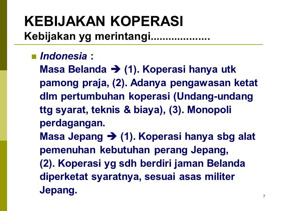 7 Indonesia : Masa Belanda  (1). Koperasi hanya utk pamong praja, (2). Adanya pengawasan ketat dlm pertumbuhan koperasi (Undang-undang ttg syarat, te