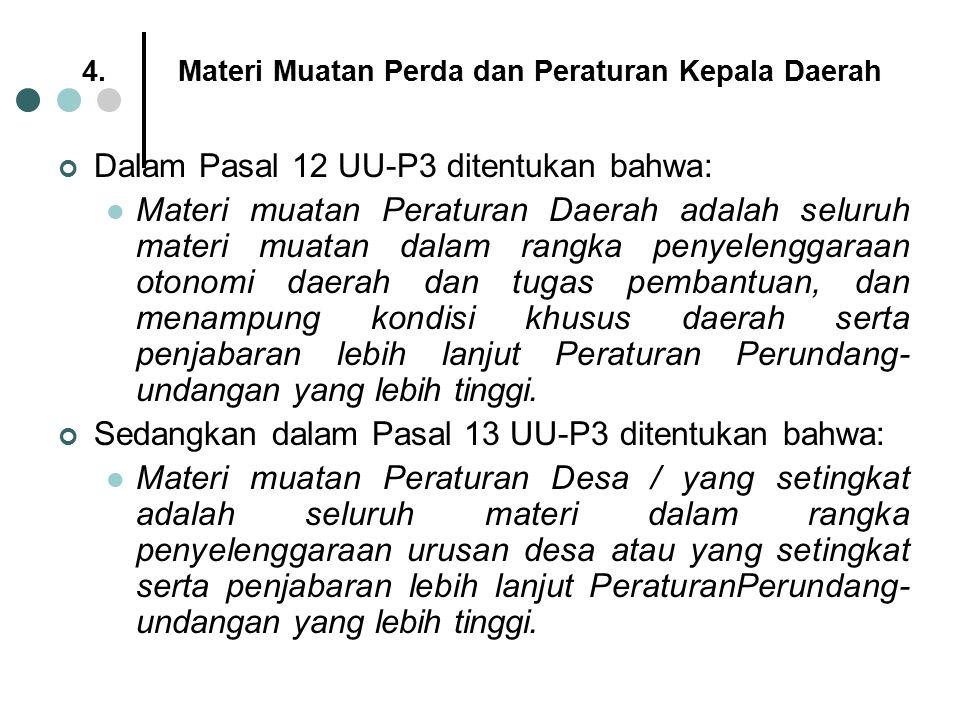 4.Materi Muatan Perda dan Peraturan Kepala Daerah Dalam Pasal 12 UU-P3 ditentukan bahwa: Materi muatan Peraturan Daerah adalah seluruh materi muatan d