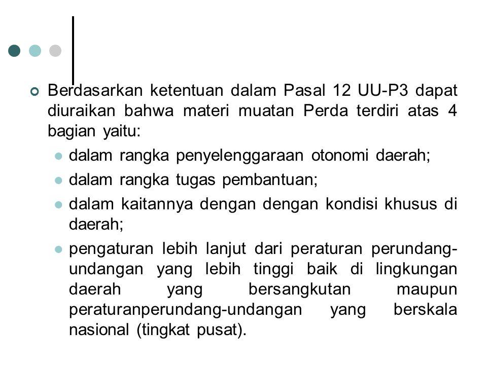 Berdasarkan ketentuan dalam Pasal 12 UU-P3 dapat diuraikan bahwa materi muatan Perda terdiri atas 4 bagian yaitu: dalam rangka penyelenggaraan otonomi