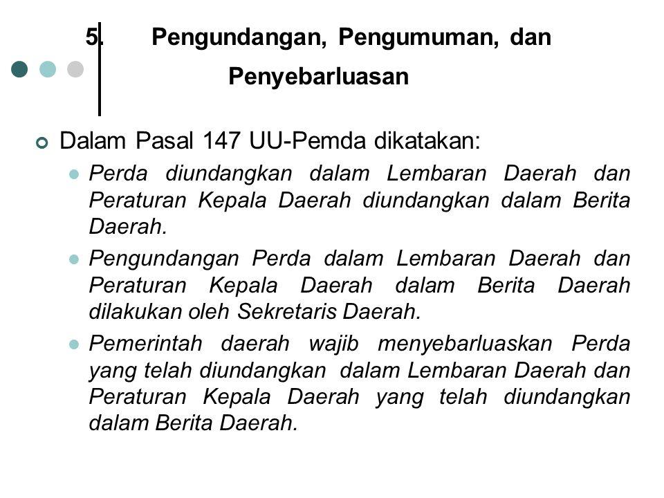 5.Pengundangan, Pengumuman, dan Penyebarluasan Dalam Pasal 147 UU-Pemda dikatakan: Perda diundangkan dalam Lembaran Daerah dan Peraturan Kepala Daerah