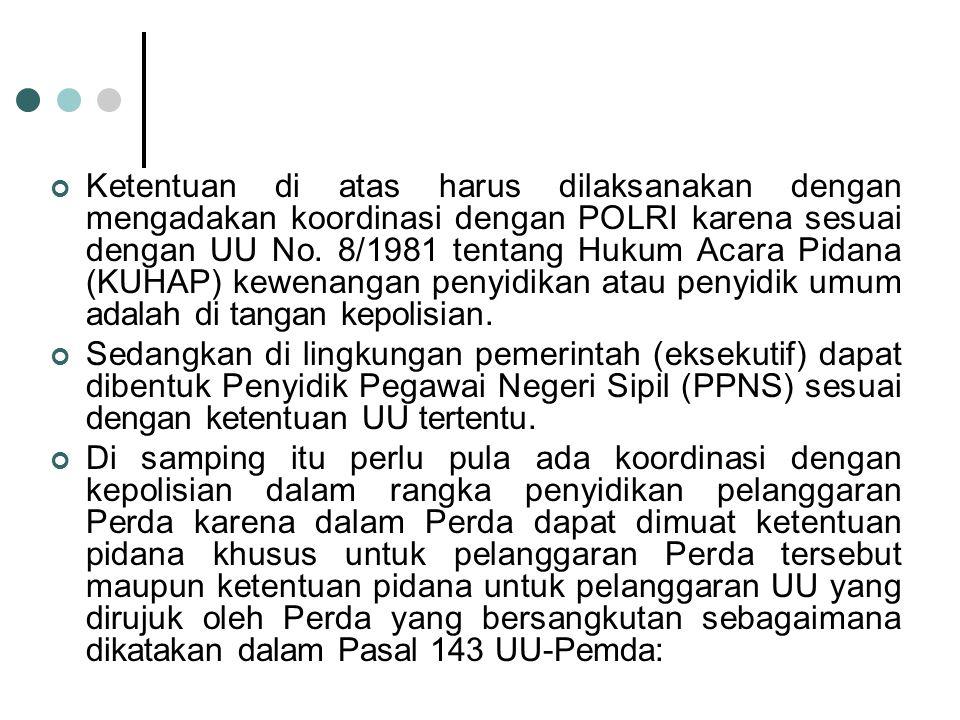 Ketentuan di atas harus dilaksanakan dengan mengadakan koordinasi dengan POLRI karena sesuai dengan UU No. 8/1981 tentang Hukum Acara Pidana (KUHAP) k