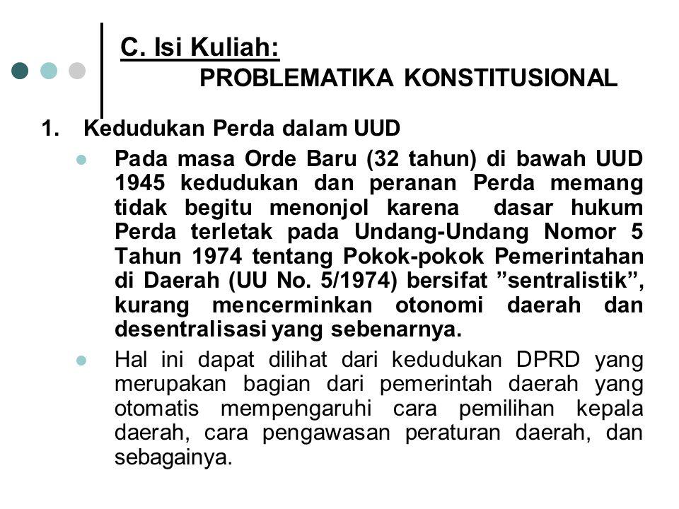 C. Isi Kuliah: PROBLEMATIKA KONSTITUSIONAL 1.Kedudukan Perda dalam UUD Pada masa Orde Baru (32 tahun) di bawah UUD 1945 kedudukan dan peranan Perda me