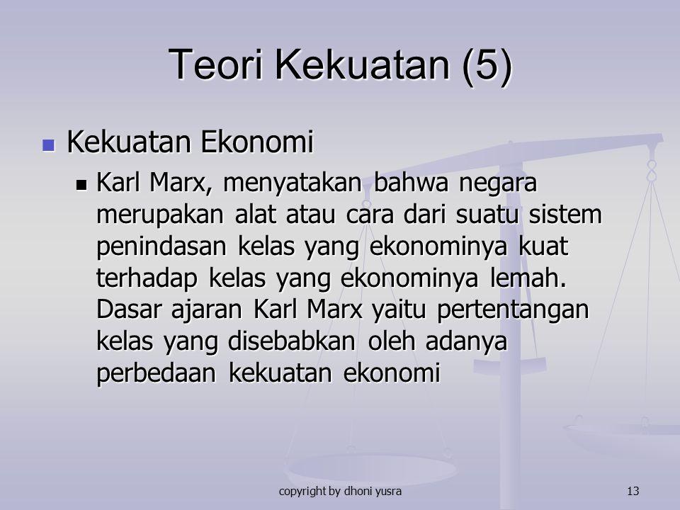 copyright by dhoni yusra13 Teori Kekuatan (5) Kekuatan Ekonomi Kekuatan Ekonomi Karl Marx, menyatakan bahwa negara merupakan alat atau cara dari suatu