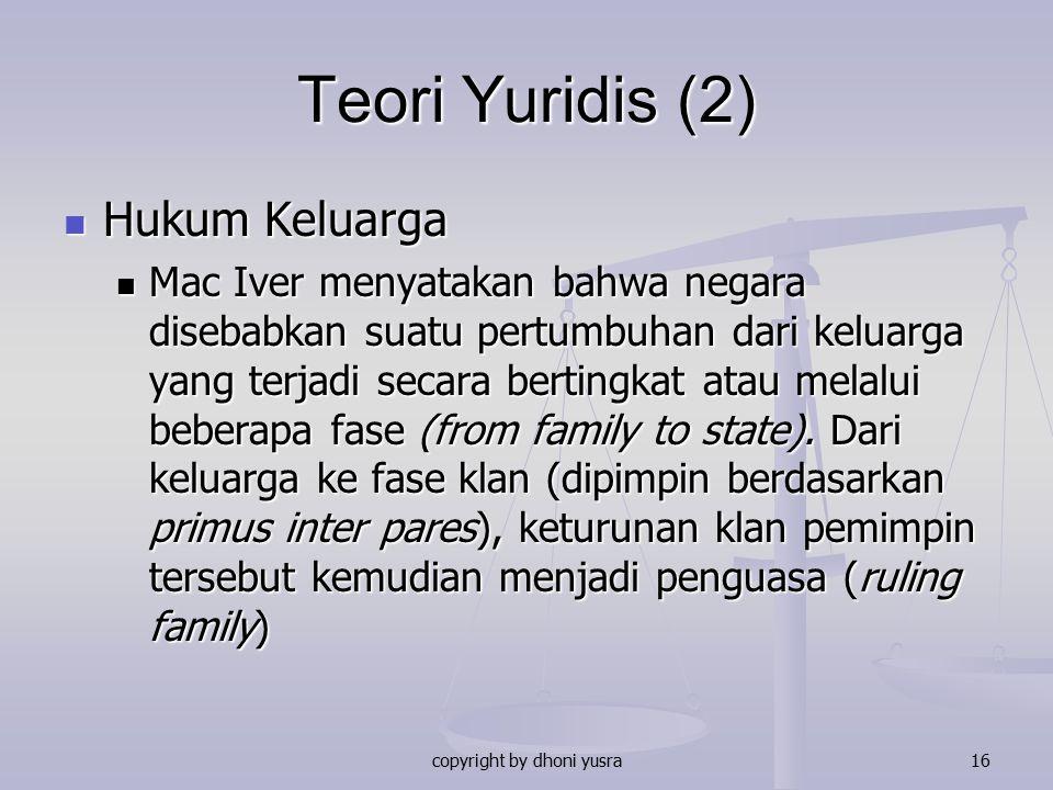 copyright by dhoni yusra16 Teori Yuridis (2) Hukum Keluarga Hukum Keluarga Mac Iver menyatakan bahwa negara disebabkan suatu pertumbuhan dari keluarga