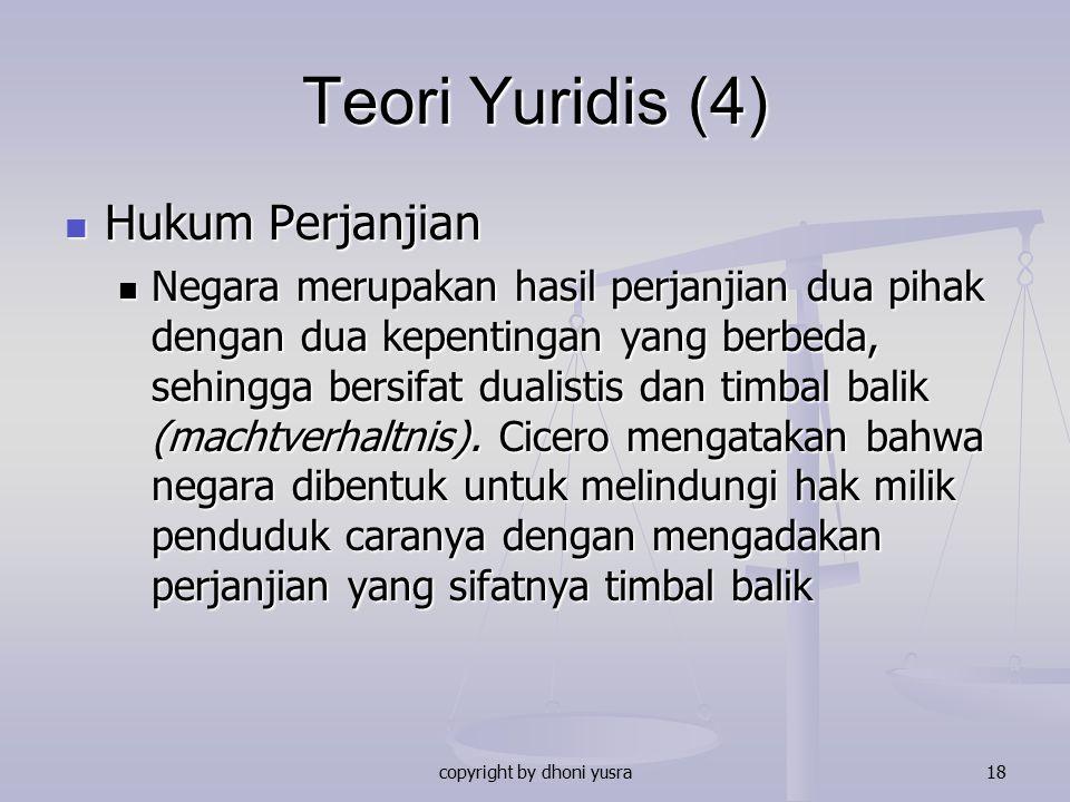 copyright by dhoni yusra18 Teori Yuridis (4) Hukum Perjanjian Hukum Perjanjian Negara merupakan hasil perjanjian dua pihak dengan dua kepentingan yang