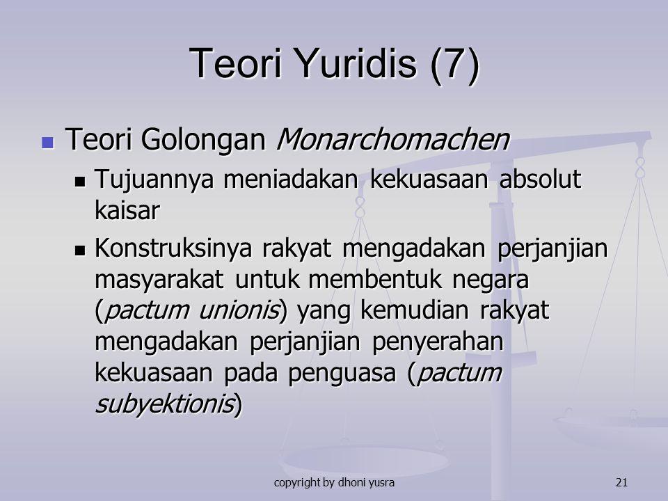 copyright by dhoni yusra21 Teori Yuridis (7) Teori Golongan Monarchomachen Teori Golongan Monarchomachen Tujuannya meniadakan kekuasaan absolut kaisar