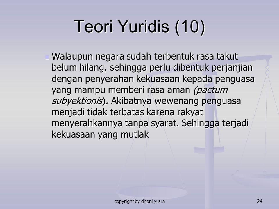 copyright by dhoni yusra24 Teori Yuridis (10) Walaupun negara sudah terbentuk rasa takut belum hilang, sehingga perlu dibentuk perjanjian dengan penye