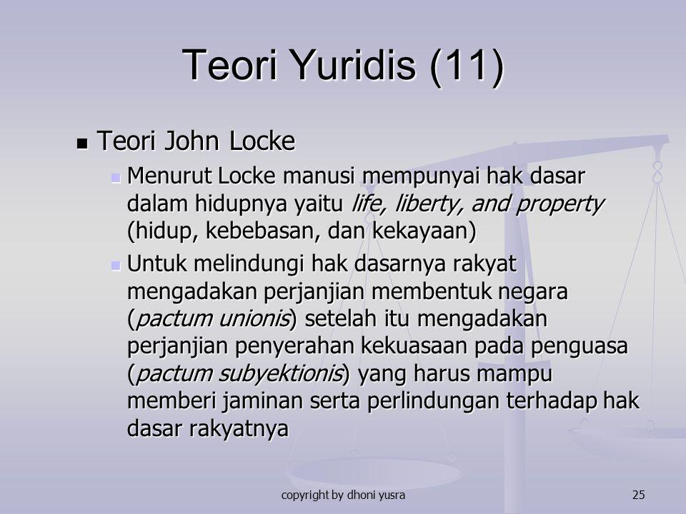 copyright by dhoni yusra25 Teori Yuridis (11) Teori John Locke Teori John Locke Menurut Locke manusi mempunyai hak dasar dalam hidupnya yaitu life, li