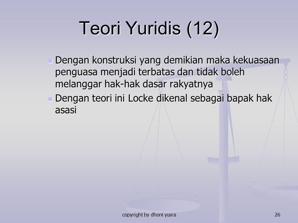 copyright by dhoni yusra26 Teori Yuridis (12) Dengan konstruksi yang demikian maka kekuasaan penguasa menjadi terbatas dan tidak boleh melanggar hak-h