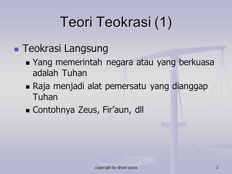 copyright by dhoni yusra3 Teori Teokrasi (1) Teokrasi Langsung Teokrasi Langsung Yang memerintah negara atau yang berkuasa adalah Tuhan Yang memerinta