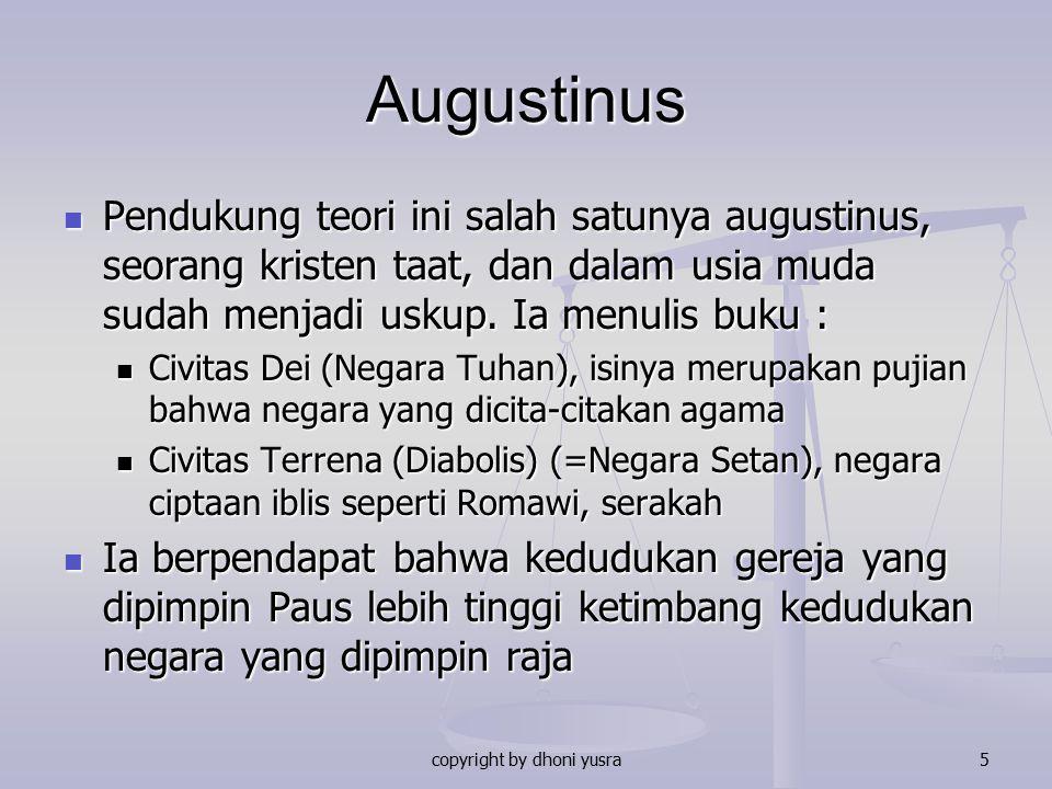 copyright by dhoni yusra5 Augustinus Pendukung teori ini salah satunya augustinus, seorang kristen taat, dan dalam usia muda sudah menjadi uskup. Ia m