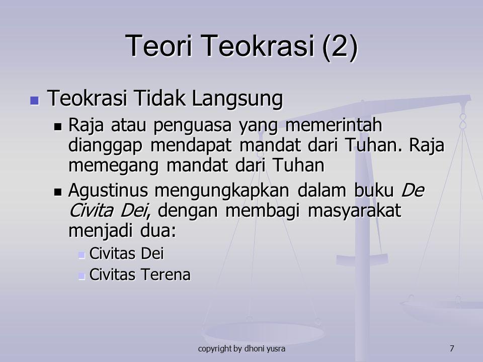 copyright by dhoni yusra7 Teori Teokrasi (2) Teokrasi Tidak Langsung Teokrasi Tidak Langsung Raja atau penguasa yang memerintah dianggap mendapat mand