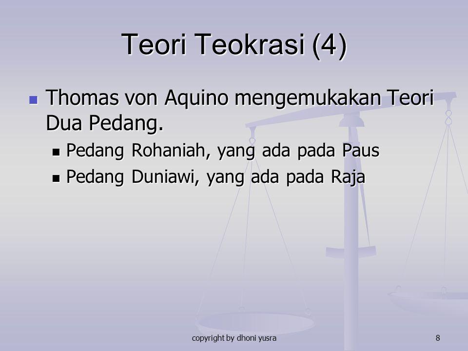 copyright by dhoni yusra8 Teori Teokrasi (4) Thomas von Aquino mengemukakan Teori Dua Pedang. Thomas von Aquino mengemukakan Teori Dua Pedang. Pedang