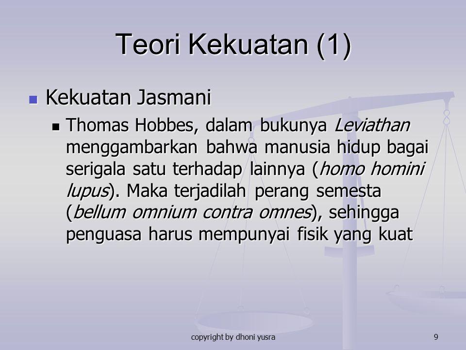 copyright by dhoni yusra9 Teori Kekuatan (1) Kekuatan Jasmani Kekuatan Jasmani Thomas Hobbes, dalam bukunya Leviathan menggambarkan bahwa manusia hidu