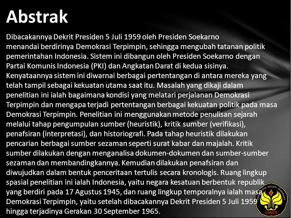 Abstrak Dibacakannya Dekrit Presiden 5 Juli 1959 oleh Presiden Soekarno menandai berdirinya Demokrasi Terpimpin, sehingga mengubah tatanan politik pemerintahan Indonesia.
