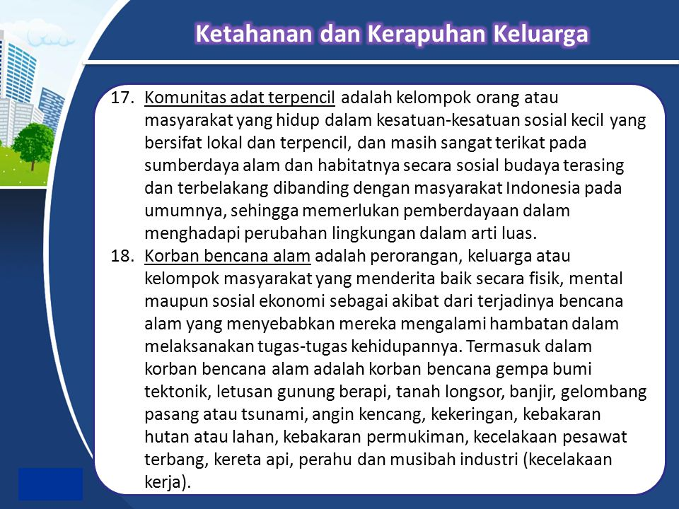 17.Komunitas adat terpencil adalah kelompok orang atau masyarakat yang hidup dalam kesatuan-kesatuan sosial kecil yang bersifat lokal dan terpencil, d