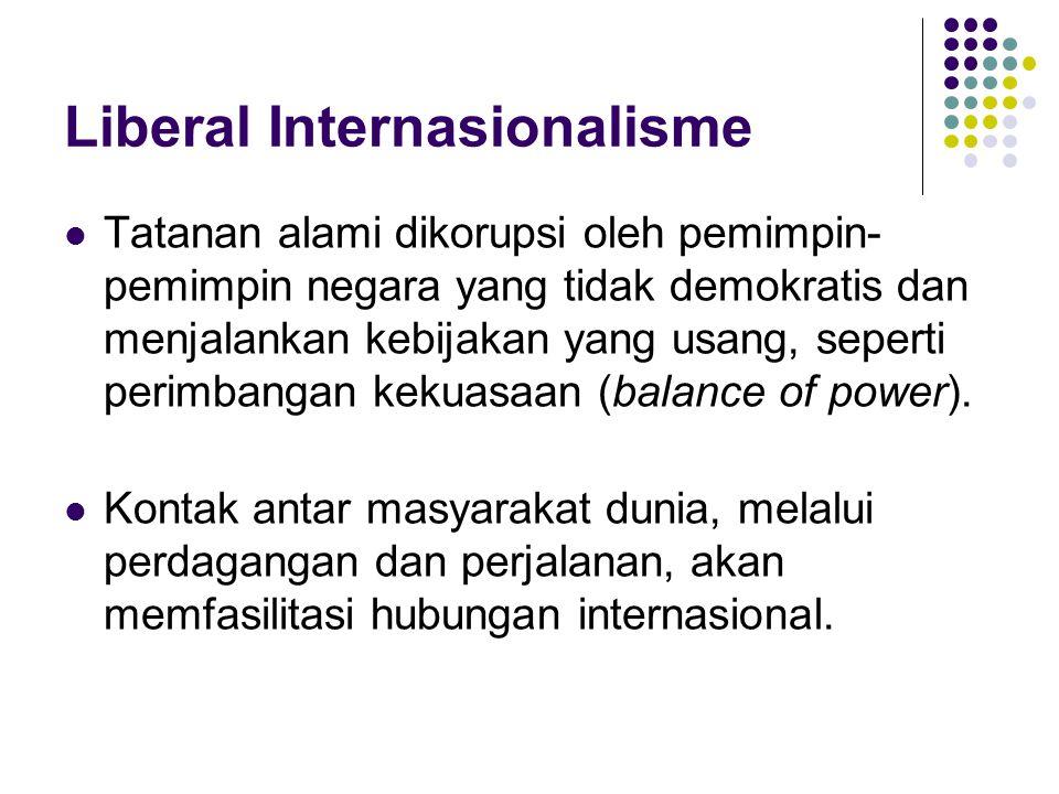 Liberal Internasionalisme Tatanan alami dikorupsi oleh pemimpin- pemimpin negara yang tidak demokratis dan menjalankan kebijakan yang usang, seperti p
