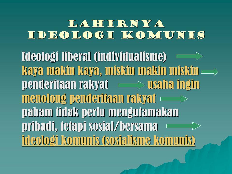 LAHIRNYA IDEOLOGI komunis Ideologi liberal (individualisme) kaya makin kaya, miskin makin miskin penderitaan rakyat usaha ingin menolong penderitaan r