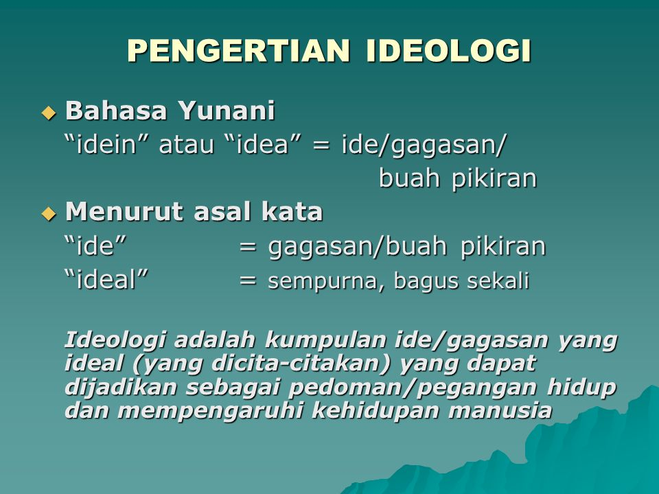 "PENGERTIAN IDEOLOGI  Bahasa Yunani ""idein"" atau ""idea"" = ide/gagasan/ buah pikiran buah pikiran  Menurut asal kata ""ide"" = gagasan/buah pikiran ""ide"