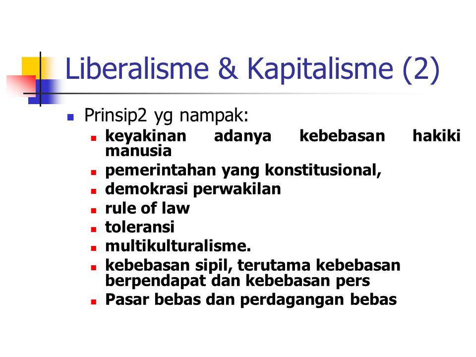 Liberalisme & Kapitalisme (2) Prinsip2 yg nampak: keyakinan adanya kebebasan hakiki manusia pemerintahan yang konstitusional, demokrasi perwakilan rul