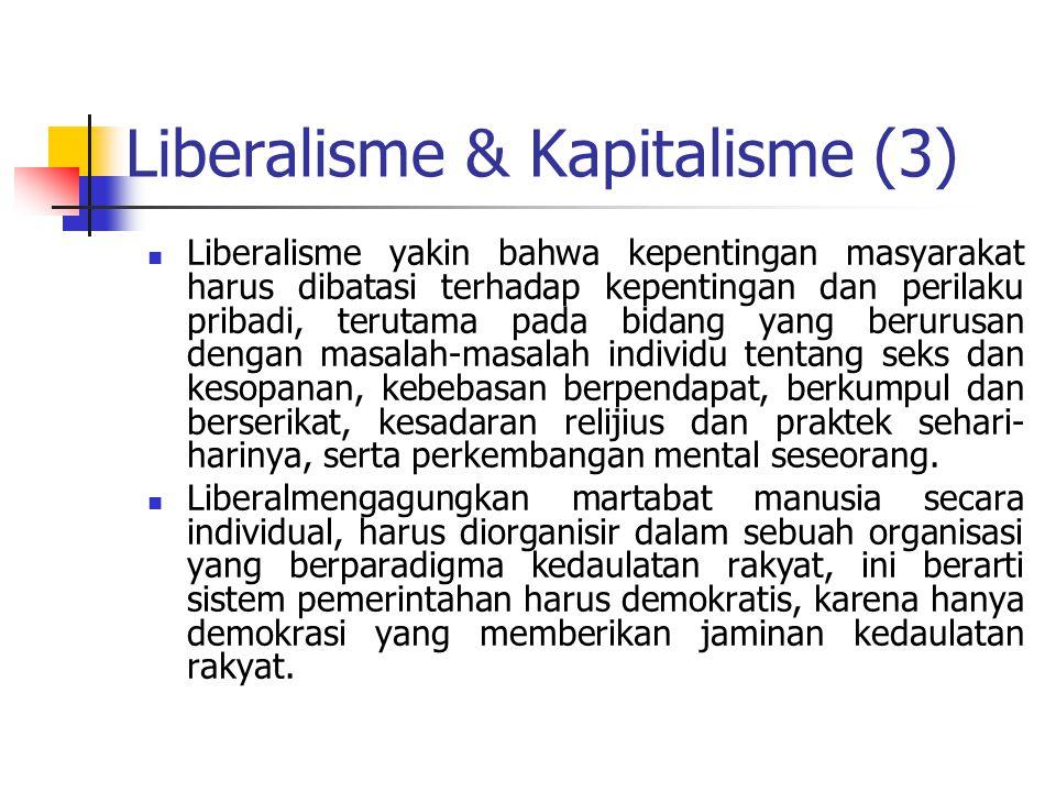 Liberalisme & Kapitalisme (3) Liberalisme yakin bahwa kepentingan masyarakat harus dibatasi terhadap kepentingan dan perilaku pribadi, terutama pada b